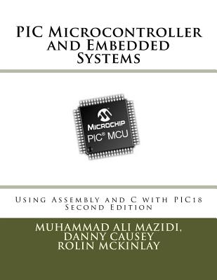 PIC Microcontroller and Embedded Systems: Using Assembly and C for PIC18 Cover Image