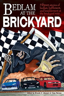 Bedlam at the Brickyard: 15 Stories of Bedlam, Bafflement and Bewilderment at the Brickyard 400 Cover Image