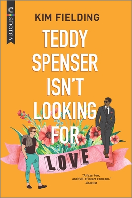 Teddy Spenser Isn't Looking for Love: An LGBTQ Romcom Cover Image