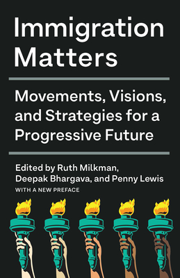 Immigration Matters: Movements, Visions, and Strategies for a Progressive Future Cover Image