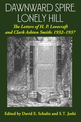 Dawnward Spire, Lonely Hill: The Letters of H. P. Lovecraft and Clark Ashton Smith: 1932-1937 (Volume 2) Cover Image