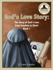 God's Love Story Book 1: The Story of God's Love from Creation to Christ Cover Image
