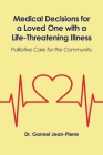 Medical Decisions for a Loved One with a Life-Threatening Illness: Palliative Care for the Community Cover Image