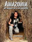 Amazonia - My Journey Into the Unknown Cover Image