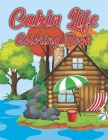 Cabin Life Coloring Book: Stress Relieving Designs for Adults Relaxation with Country Scenes, Barns, Farm Animals & Country Gardens Cover Image