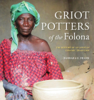 Griot Potters of the Folona: The History of an African Ceramic Tradition (African Expressive Cultures) Cover Image