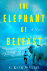 The Elephant of Belfast: A Novel Cover Image