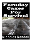 Faraday Cages For Survival: The Ultimate Beginner's Guide On What Faraday Cages Are, Why You Need One, and How To Build It Cover Image