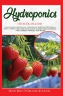 Hydroponics: This Book Includes: How to Build Your Own DIY Hydroponics Garden System Quickly with A Step-By-Step Guide for Beginner Cover Image