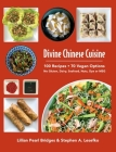 Divine Chinese Cuisine: 100 Recipes - 70 Vegan Options - No Gluten, Dairy, Seafood, Nuts, Dye or MSG Cover Image