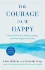The Courage to Be Happy: Discover the Power of Positive Psychology and Choose Happiness Every Day Cover Image