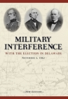 Military Interference With the Election in Delaware, November 4, 1862 Cover Image