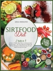 Sirtfood Diet: 2 Books in 1 The Complete Cookbook to Activate your Skinny Gene and Lose Weight in 4 Weeks. 200 Healthy and Tasty Reci Cover Image
