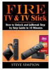 Fire TV & TV Stick: How to Unlock and Jailbreak Step by Step Guide in 10 Minutes Cover Image