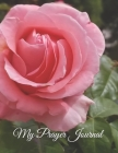 My Prayer Journal - One Pink Rose: A Daily Guide to Prayer and Thanksgiving Cover Image