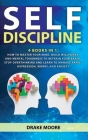 Self-discipline: 4 Books in 1: How to Master Your Mind. Build Willpower and Mental Toughness to Retrain Your Brain, Stop Overthinking a Cover Image