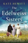 The Edelweiss Sisters: An epic, heartbreaking and gripping World War 2 novel Cover Image