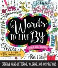 Words to Live By: Creative hand-lettering, coloring, and inspirations Cover Image