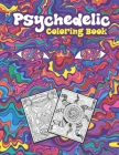 Psychedelic Coloring Book: Stoner Coloring Book With Cool Images For Absolute Relaxation and Stress Relief, Open Your Imagination with Motivation Cover Image