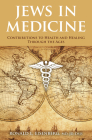 Jews in Medicine: Contributions to Health and Healing Through the Ages Cover Image