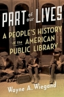 Part of Our Lives: A People's History of the American Public Library Cover Image