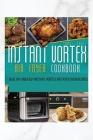 Instant Vortex Air Fryer Oven Cookbook: Healthy and Easy Instant Vortex Air Fryer Oven Recipes Cover Image