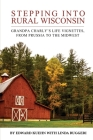 Stepping into Rural Wisconsin: Grandpa Charly's Life Vignettes, from Prussia to the Midwest Cover Image