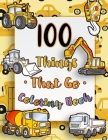 100 Things That Go Coloring Book: BIG & JUMBO Coloring Book, 100 pages of things that go: Cars, trains, tractors, trucks coloring book for kids Cover Image