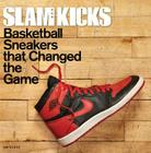 SLAM Kicks: Basketball Sneakers that Changed the Game Cover Image