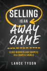 Selling Is an Away Game: Close Business and Compete in a Complex World Cover Image