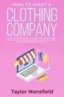 How to Start a Clothing Company: Learn Branding, Business, Outsourcing, Graphic Design, Fabric, Fashion Line Apparel, Shopify, Fashion, Social Media, Cover Image