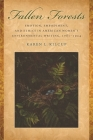 Fallen Forests: Emotion, Embodiment, and Ethics in American Women's Environmental Writing, 1781-1924 Cover Image