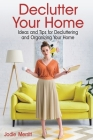 Declutter Your Home: Ideas and Tips for Decluttering and Organizing Your Home Cover Image