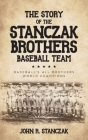 The Story of the Stanczak Brothers Baseball Team: Baseball's All Brothers World Champions Cover Image