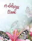Address Book: Large Print - Butterfly & Floral Design - Large Telephone Address Book for Seniors and Women ( 8.5 x 11 ) - Alphabetic Cover Image
