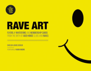 Rave Art: Flyers, Invitations and Membership Cards from the Birth of Acid House Clubs and Raves Cover Image