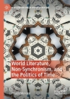 World Literature, Non-Synchronism, and the Politics of Time (New Comparisons in World Literature) Cover Image