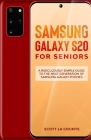Samsung Galaxy S20 For Seniors: A Riculously Simple Guide To the Next Generation of Samsung Galaxy Phones Cover Image