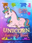 Unicorn Activity Book For Kids Ages 4-8: A Fun Unicorn Workbook Coloring Pages Activity Pages Mazes Dot to Dot How to Draw Unicorns Cover Image