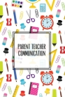 Parent Teacher Communication: Teachers Student Contact Log, Record Information Book, Email, Phone, Or In-Person Meetings & Conferences Notes Pages, Cover Image