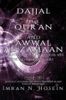Dajjal, the Qur'an, and Awwal Al-Zamaan: The Antichrist, The Holy Qur'an, and The Beginning of History Cover Image