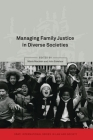 Managing Family Justice in Diverse Societies (Oñati International Series in Law and Society) Cover Image