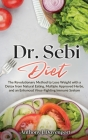 Dr.Sebi Diet: The Revolutionary Method to Lose Weight with a Detox from Natural Eating, Multiple Approved Herbs, and an Enhanced Vir Cover Image