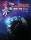 Awesome Space Coloring Book For Kids: Coloring Activity For 4-8 Year Old, Best Fun Gift Ideas For Children Cover Image