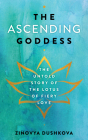 The Ascending Goddess: The Untold Story of the Lotus of Fiery Love Cover Image