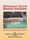 Miniature Circus Model Builder: A Miniature Circus Model Builder's Handbook Cover Image