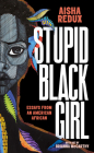 Stupid Black Girl: Essays from an American African Cover Image