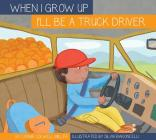 I'll Be a Truck Driver (When I Grow Up) Cover Image