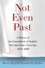 Not Even Past: A History of the Department of English, The Ohio State University, 1870–2000 Cover Image