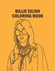 Billie Eilish Coloring Book: Small Sizes Billie Eilish Coloring Book for Stress Relief and Relaxation. Only 12 High Quality Premium Illustrations t Cover Image